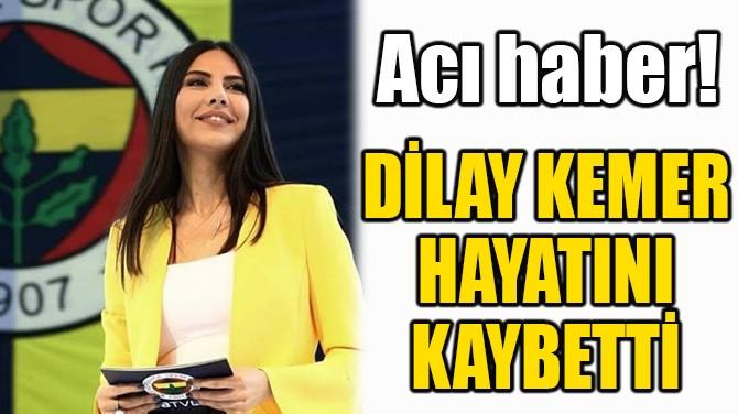 FENERBAHÇE TV SUNUCUSU DİLAY KEMER HAYATINI KAYBETTİ!